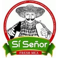 Si Señor Fresh Mex