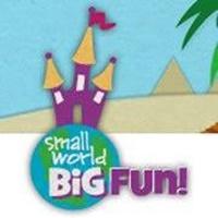 Small World BIG FUN
